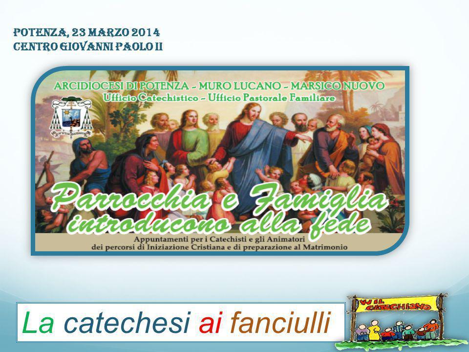 La catechesi ai fanciulli Potenza, 23 marzo 2014 Centro Giovanni Paolo II