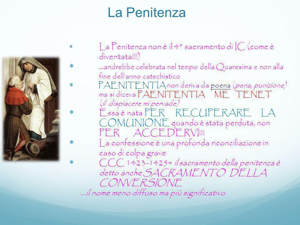 La Penitenza La Penitenza non è il 4° sacramento di IC (come è diventata!!!) … andrebbe celebrata nel tempo della Quaresima e non alla fine dell'anno
