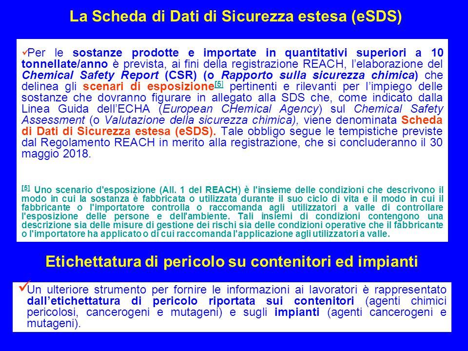 17 La Scheda di Dati di Sicurezza estesa (eSDS) Per le sostanze prodotte e importate in quantitativi superiori a 10 tonnellate/anno è prevista, ai fin