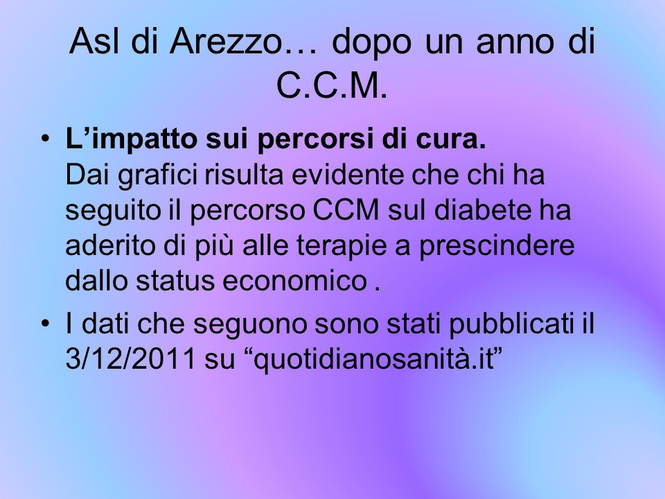 Asl di Arezzo… dopo un anno di C.C.M. L'impatto sui percorsi di cura. Dai grafici risulta evidente che chi ha seguito il percorso CCM sul diabete ha a