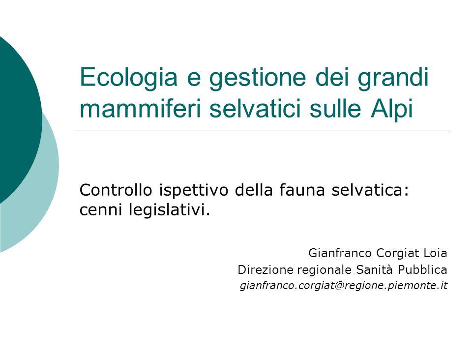 Ecologia e gestione dei grandi mammiferi selvatici sulle Alpi Controllo ispettivo della fauna selvatica: cenni legislativi. Gianfranco Corgiat Loia Di