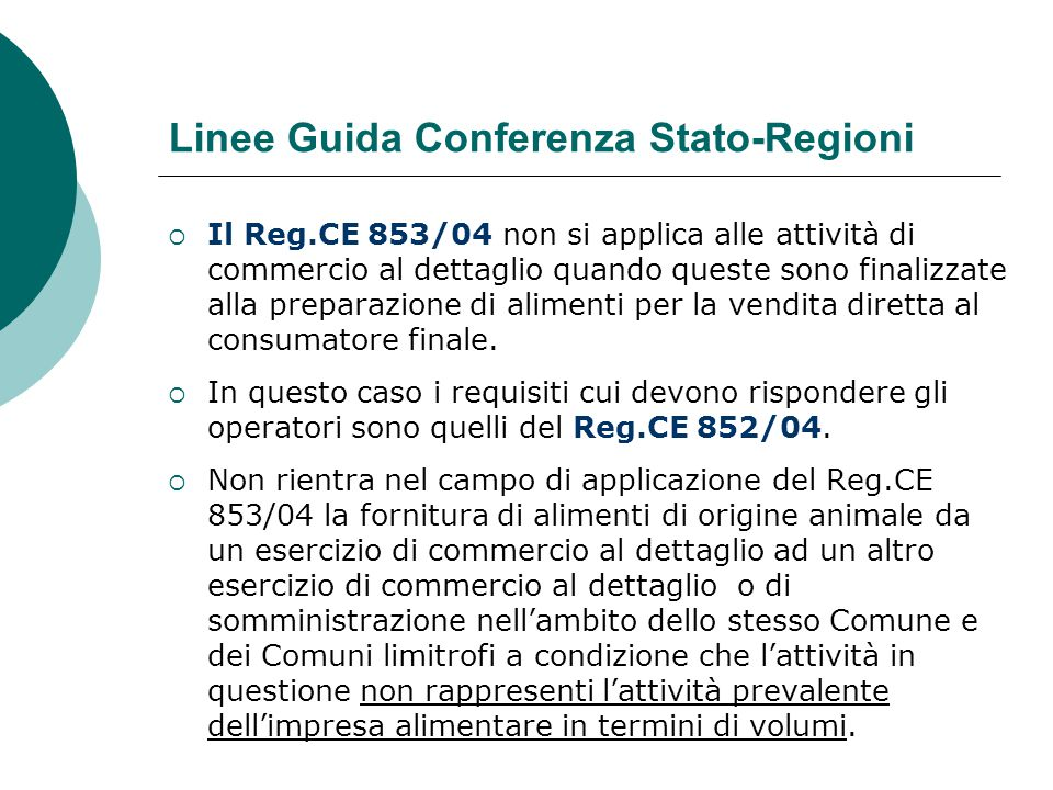 Linee Guida Conferenza Stato-Regioni  Il Reg.CE 853/04 non si applica alle attività di commercio al dettaglio quando queste sono finalizzate alla pre
