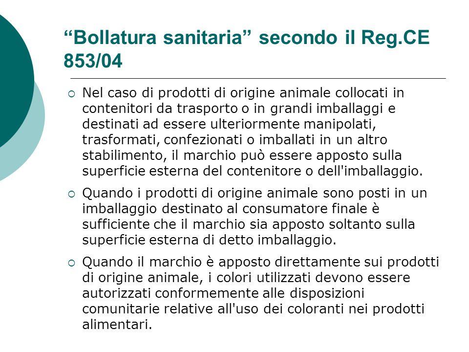 """""""Bollatura sanitaria"""" secondo il Reg.CE 853/04  Nel caso di prodotti di origine animale collocati in contenitori da trasporto o in grandi imballaggi"""