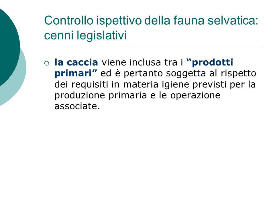 """Controllo ispettivo della fauna selvatica: cenni legislativi  la caccia viene inclusa tra i """"prodotti primari"""" ed è pertanto soggetta al rispetto dei"""