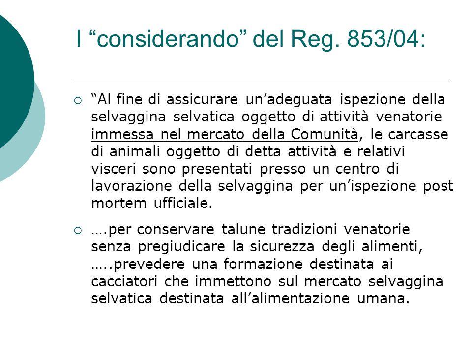 """I """"considerando"""" del Reg. 853/04:  """"Al fine di assicurare un'adeguata ispezione della selvaggina selvatica oggetto di attività venatorie immessa nel"""