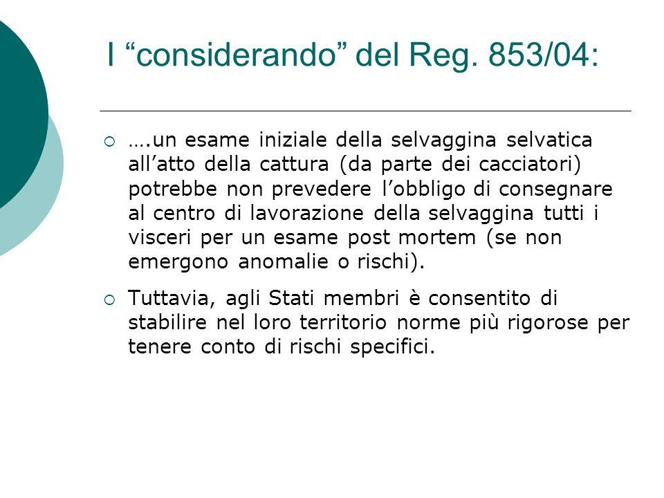 """I """"considerando"""" del Reg. 853/04:  ….un esame iniziale della selvaggina selvatica all'atto della cattura (da parte dei cacciatori) potrebbe non preve"""