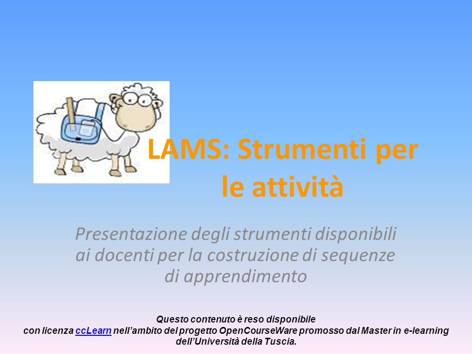 LAMS: Strumenti per le attività Presentazione degli strumenti disponibili ai docenti per la costruzione di sequenze di apprendimento Questo contenuto