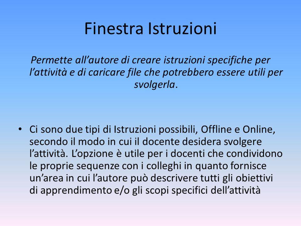 Finestra Istruzioni Permette all'autore di creare istruzioni specifiche per l'attività e di caricare file che potrebbero essere utili per svolgerla. C