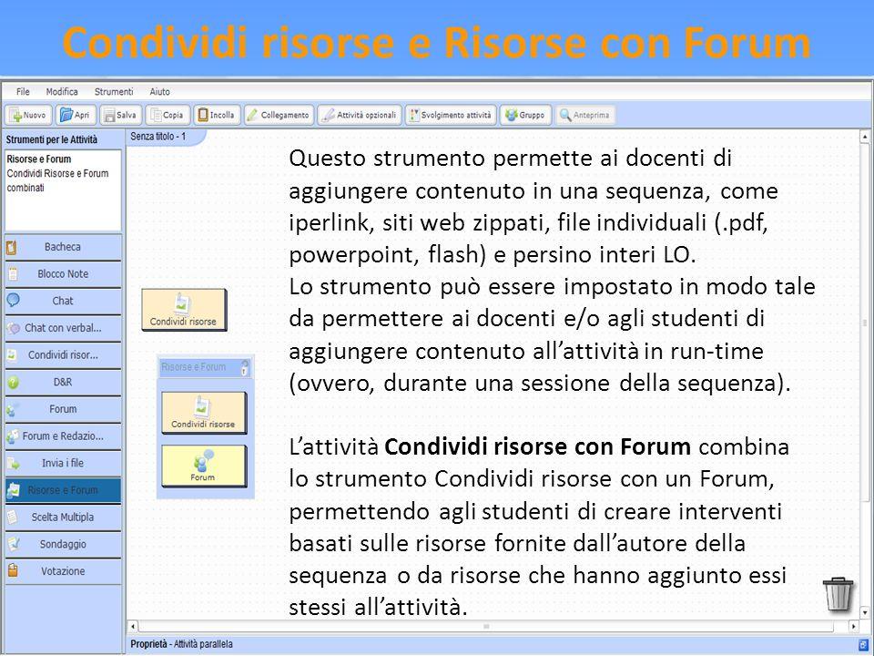 Condividi risorse e Risorse con Forum Questo strumento permette ai docenti di aggiungere contenuto in una sequenza, come iperlink, siti web zippati, f