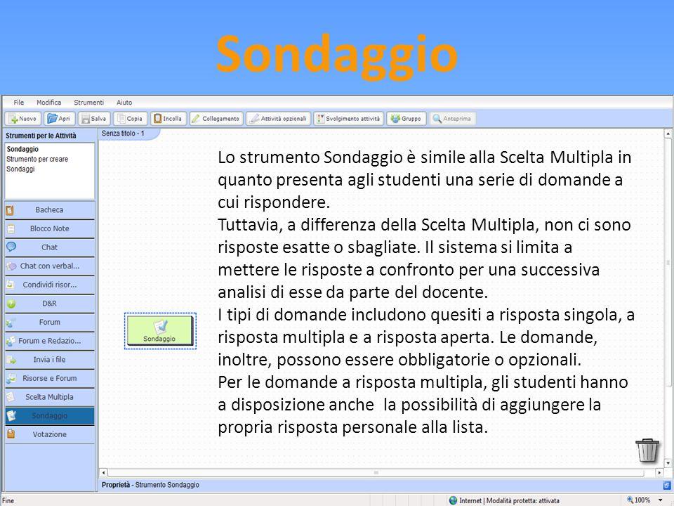 Sondaggio Lo strumento Sondaggio è simile alla Scelta Multipla in quanto presenta agli studenti una serie di domande a cui rispondere. Tuttavia, a dif