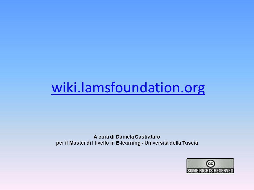 wiki.lamsfoundation.org A cura di Daniela Castrataro per il Master di I livello in E-learning - Università della Tuscia