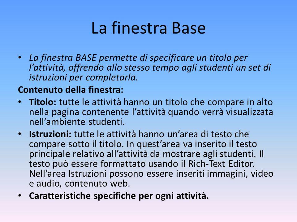 La finestra Base La finestra BASE permette di specificare un titolo per l'attività, offrendo allo stesso tempo agli studenti un set di istruzioni per