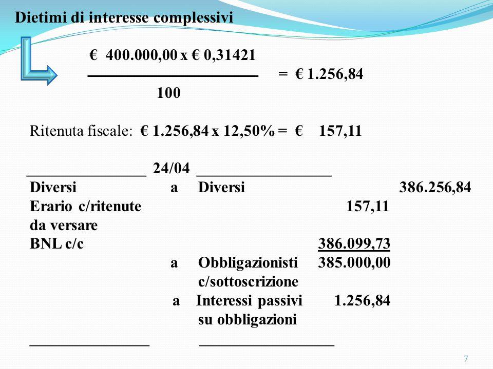 PAGAMENTO CEDOLE PERIODICHE INTERESSI MATURATI Il 1/10 si liquida la prima cedola semestrale del prestito (date di godimento 1/04-1/10, interesse annuo 5%, ritenuta fiscale 12,50%) e il 5/10 pagamenti tramite BNL c/c.
