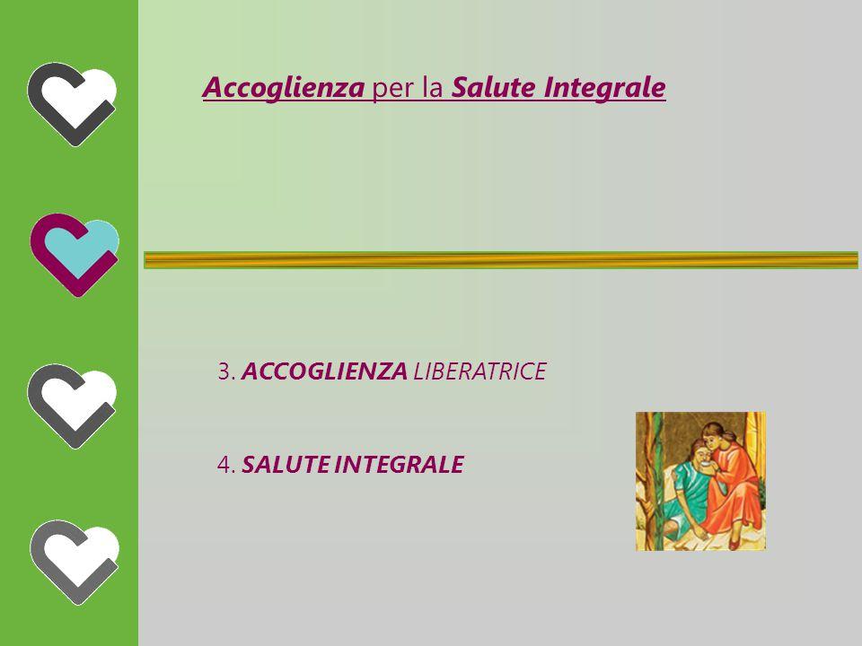 Accoglienza per la Salute Integrale 3. ACCOGLIENZA LIBERATRICE 4. SALUTE INTEGRALE
