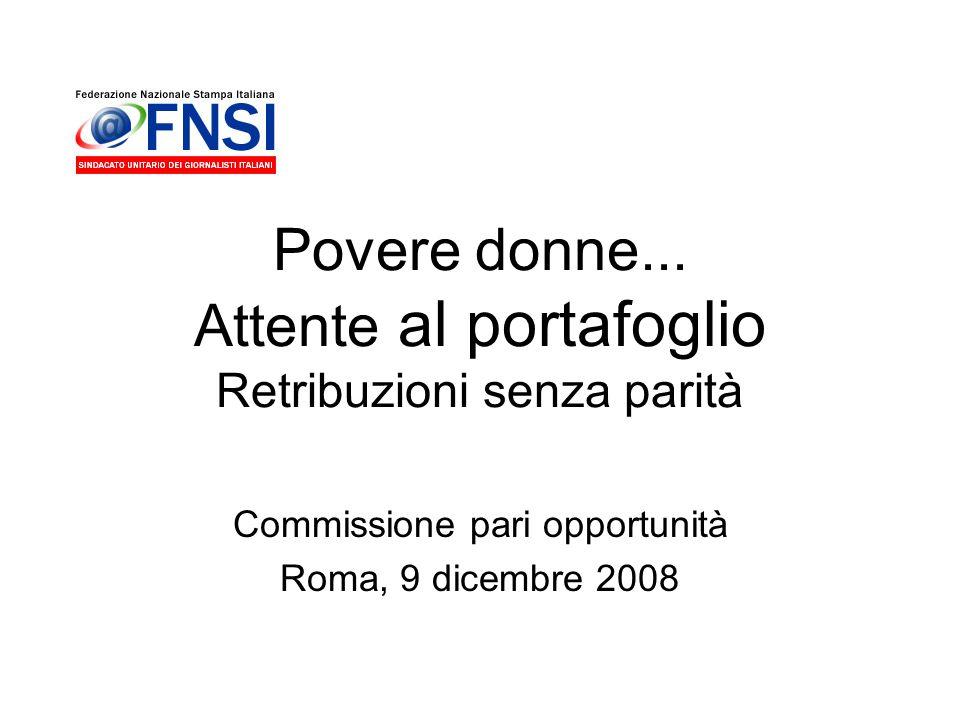 Povere donne... Attente al portafoglio Retribuzioni senza parità Commissione pari opportunità Roma, 9 dicembre 2008