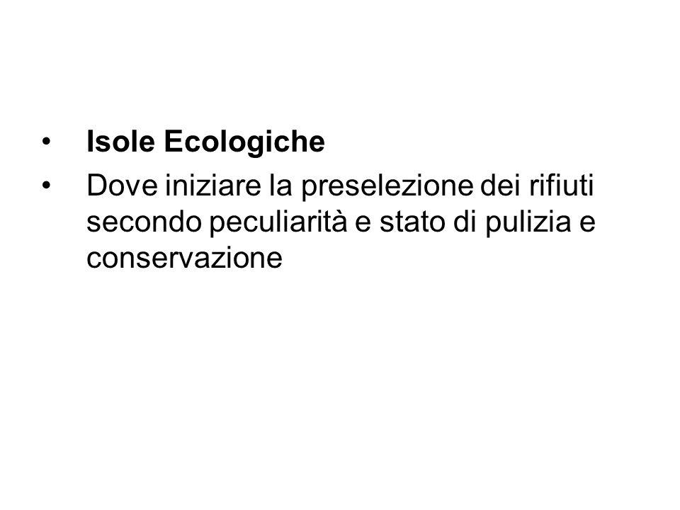 Isole Ecologiche Dove iniziare la preselezione dei rifiuti secondo peculiarità e stato di pulizia e conservazione