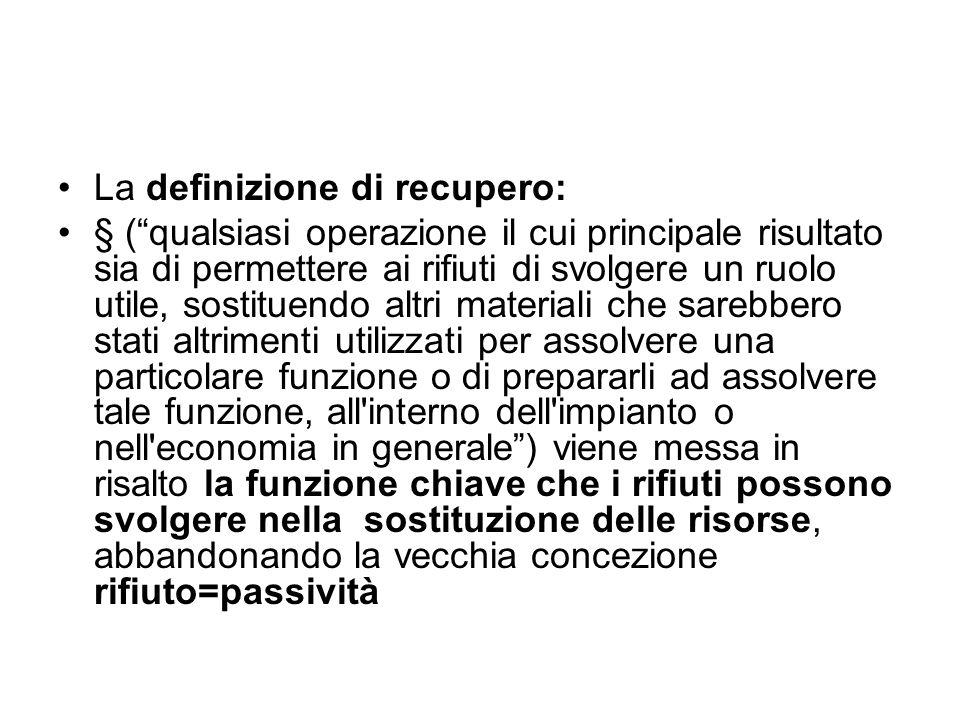 """La definizione di recupero: § (""""qualsiasi operazione il cui principale risultato sia di permettere ai rifiuti di svolgere un ruolo utile, sostituendo"""