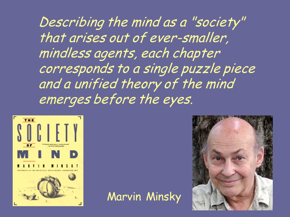Describing the mind as a society that arises out of ever-smaller, mindless agents, each chapter corresponds to a single puzzle piece and a unified theory of the mind emerges before the eyes.