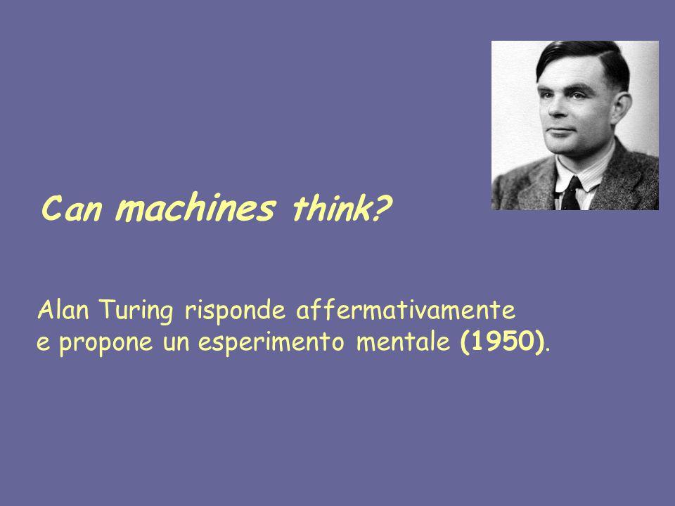 Can machines think Alan Turing risponde affermativamente e propone un esperimento mentale (1950).