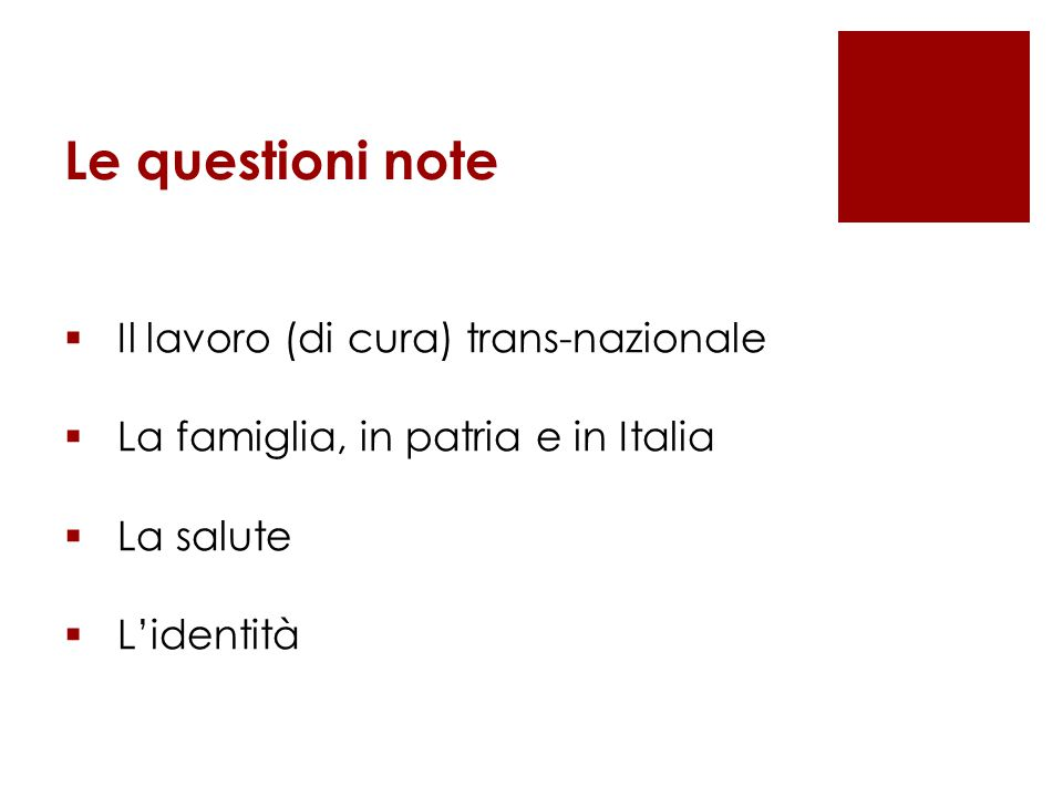 Le questioni note  Il lavoro (di cura) trans-nazionale  La famiglia, in patria e in Italia  La salute  L'identità