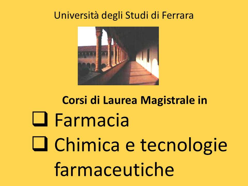 Corsi di Laurea Magistrale in  Farmacia  Chimica e tecnologie farmaceutiche Università degli Studi di Ferrara