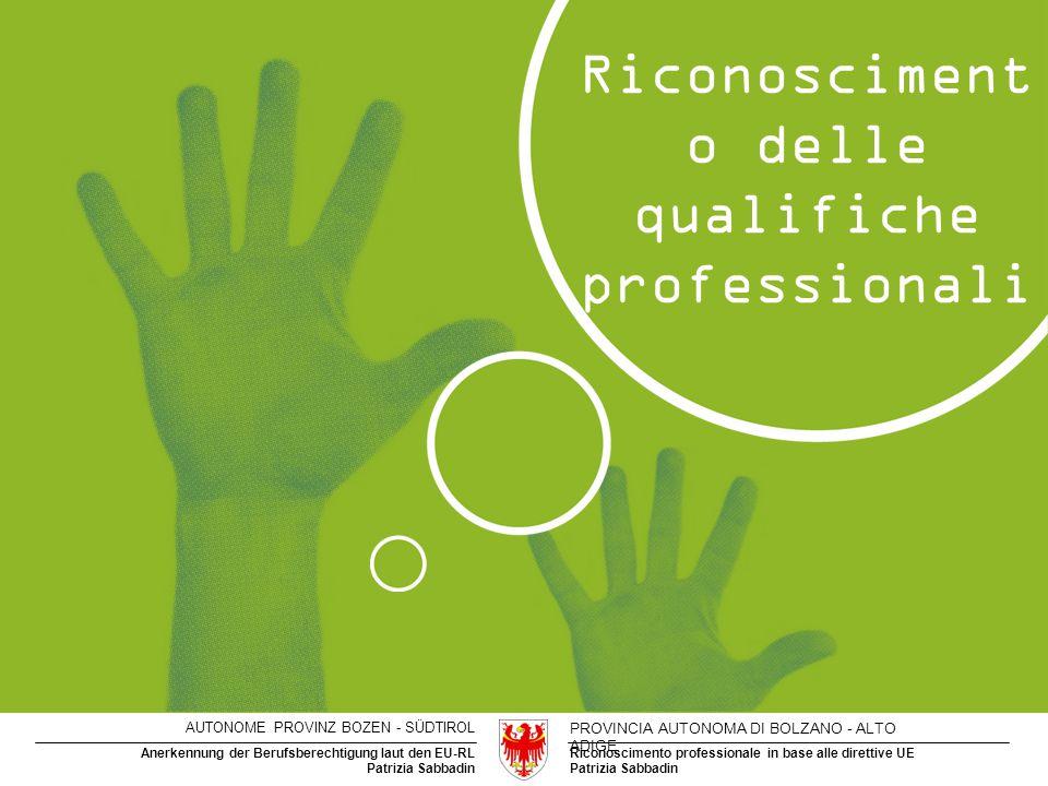 Riconoscimento professionale in base alle direttive UE Patrizia Sabbadin Anerkennung der Berufsberechtigung laut den EU-RL Patrizia Sabbadin AUTONOME