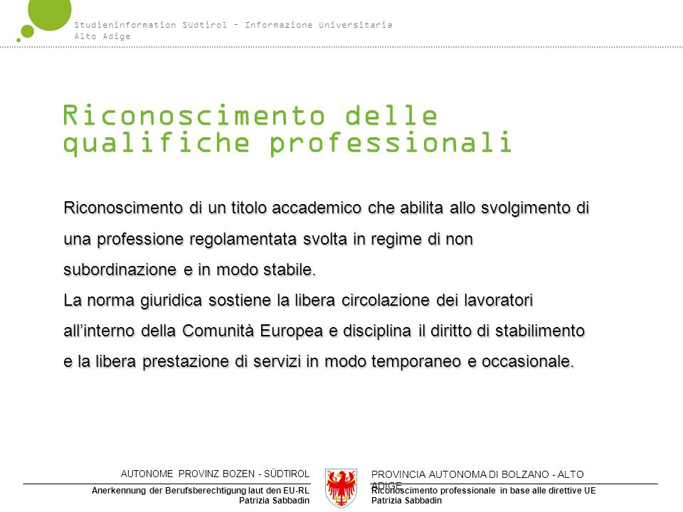 Riconoscimento professionale in base alle direttive UE Patrizia Sabbadin Anerkennung der Berufsberechtigung laut den EU-RL Patrizia Sabbadin Riconosci
