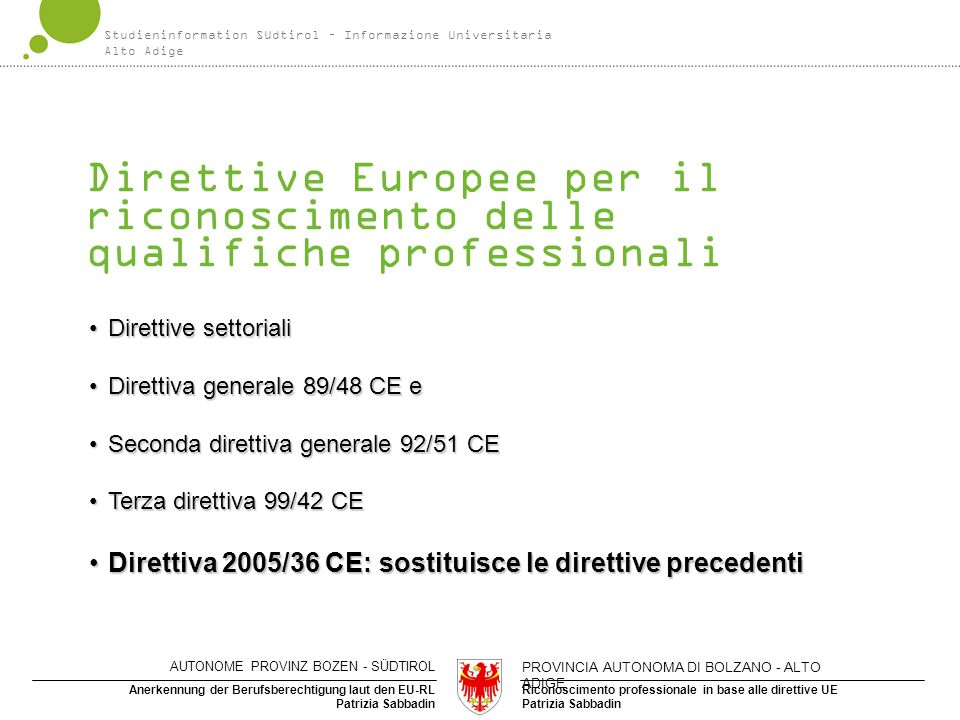 Riconoscimento professionale in base alle direttive UE Patrizia Sabbadin Anerkennung der Berufsberechtigung laut den EU-RL Patrizia Sabbadin Direttive