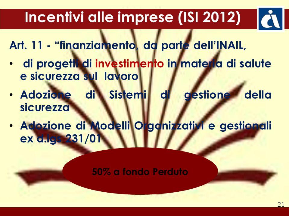 """21 Incentivi alle imprese (ISI 2012) Art. 11 - """"finanziamento, da parte dell'INAIL, di progetti di investimento in materia di salute e sicurezza sul l"""