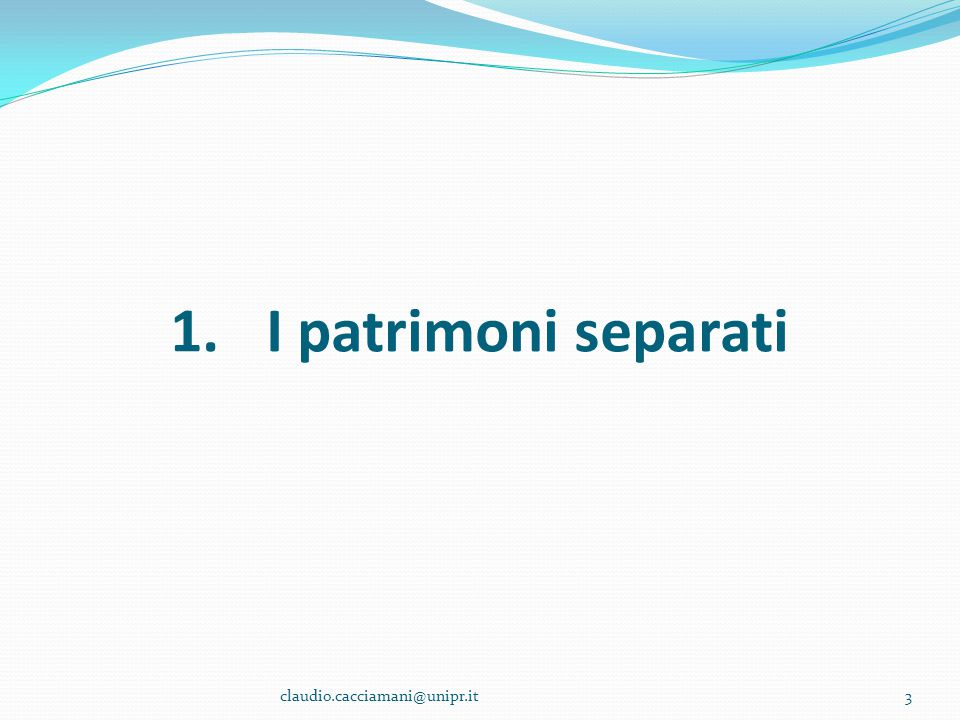 1.I patrimoni separati 3claudio.cacciamani@unipr.it