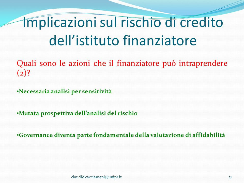 Implicazioni sul rischio di credito dell'istituto finanziatore claudio.cacciamani@unipr.it31 Quali sono le azioni che il finanziatore può intraprender