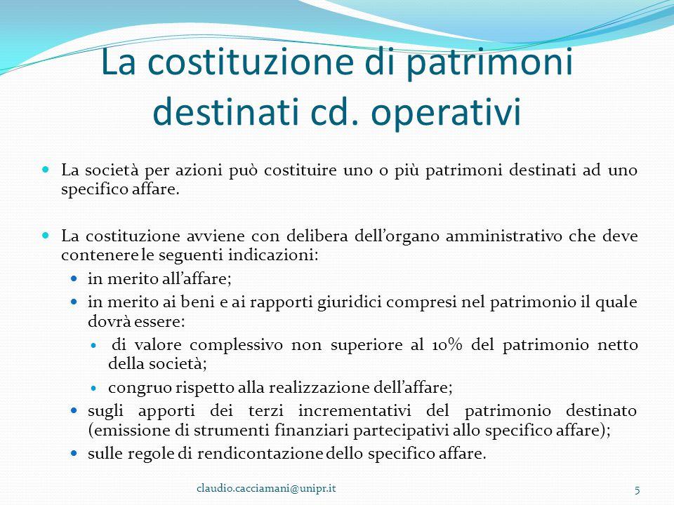 La costituzione di patrimoni destinati cd. operativi La società per azioni può costituire uno o più patrimoni destinati ad uno specifico affare. La co