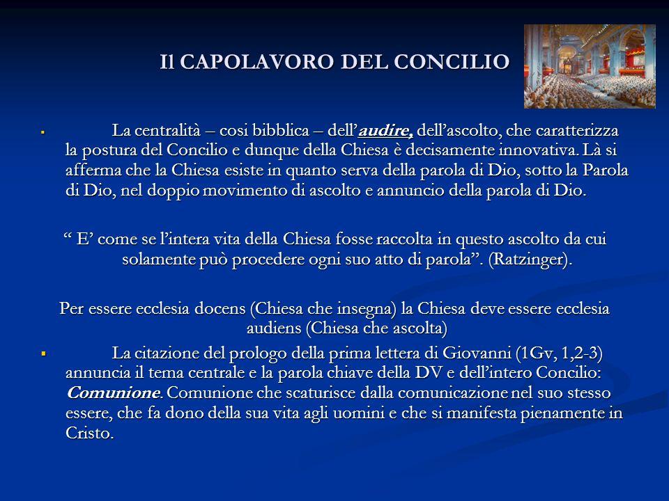 Il CAPOLAVORO DEL CONCILIO  La centralità – cosi bibblica – dell'audire, dell'ascolto, che caratterizza la postura del Concilio e dunque della Chiesa