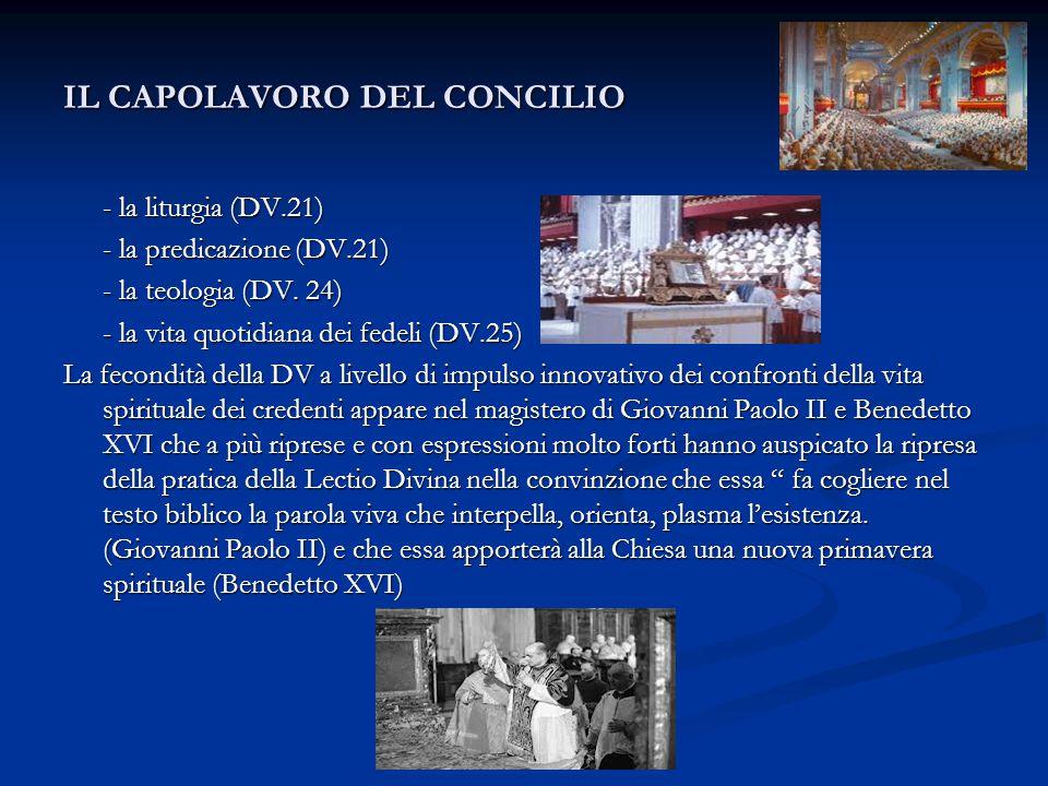IL CAPOLAVORO DEL CONCILIO - la liturgia (DV.21) - la predicazione (DV.21) - la teologia (DV. 24) - la vita quotidiana dei fedeli (DV.25) La fecondità