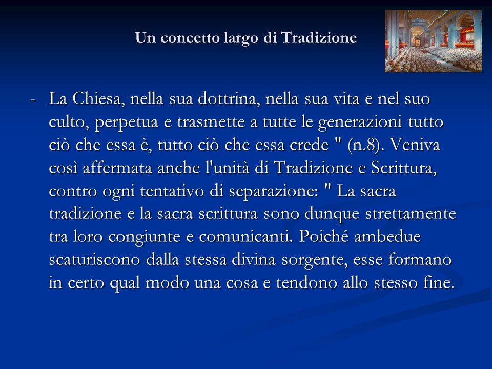 Un concetto largo di Tradizione - La Chiesa, nella sua dottrina, nella sua vita e nel suo culto, perpetua e trasmette a tutte le generazioni tutto ciò