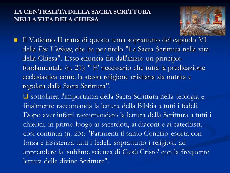 LA CENTRALITA DELLA SACRA SCRITTURA NELLA VITA DELA CHIESA Il Vaticano II tratta di questo tema soprattutto del capitolo VI della Dei Verbum, che ha p