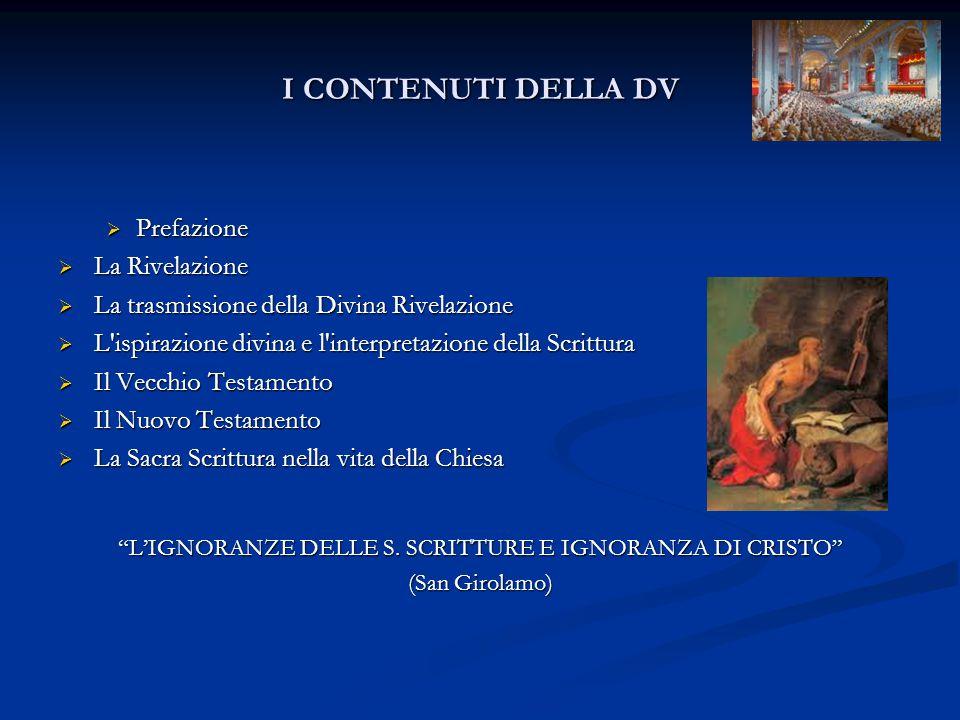 I CONTENUTI DELLA DV  Prefazione  La Rivelazione  La trasmissione della Divina Rivelazione  L'ispirazione divina e l'interpretazione della Scrittu