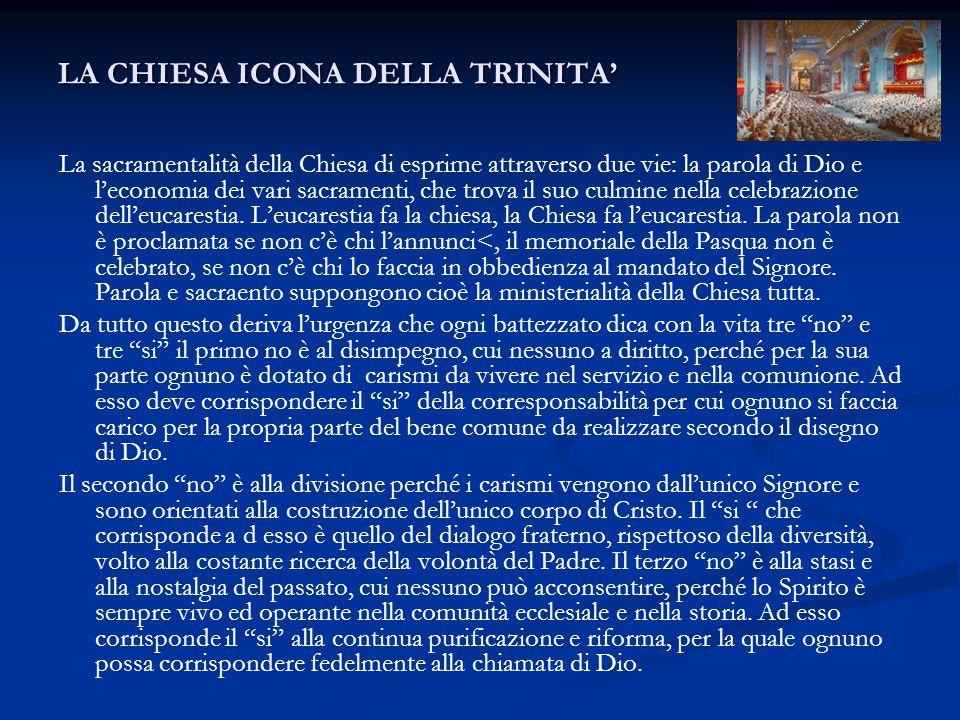 LA CHIESA ICONA DELLA TRINITA' La sacramentalità della Chiesa di esprime attraverso due vie: la parola di Dio e l'economia dei vari sacramenti, che tr