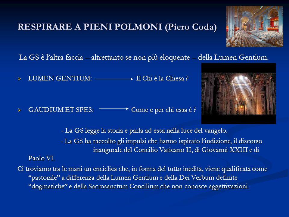 RESPIRARE A PIENI POLMONI (Piero Coda) La GS è l'altra faccia – altrettanto se non più eloquente – della Lumen Gentium. La GS è l'altra faccia – altre