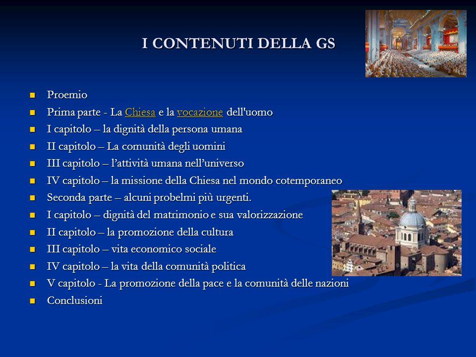 I CONTENUTI DELLA GS Proemio Proemio Prima parte - La Chiesa e la vocazione dell'uomo Prima parte - La Chiesa e la vocazione dell'uomoChiesavocazioneC