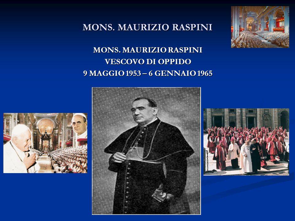 MONS. MAURIZIO RASPINI VESCOVO DI OPPIDO 9 MAGGIO 1953 – 6 GENNAIO 1965