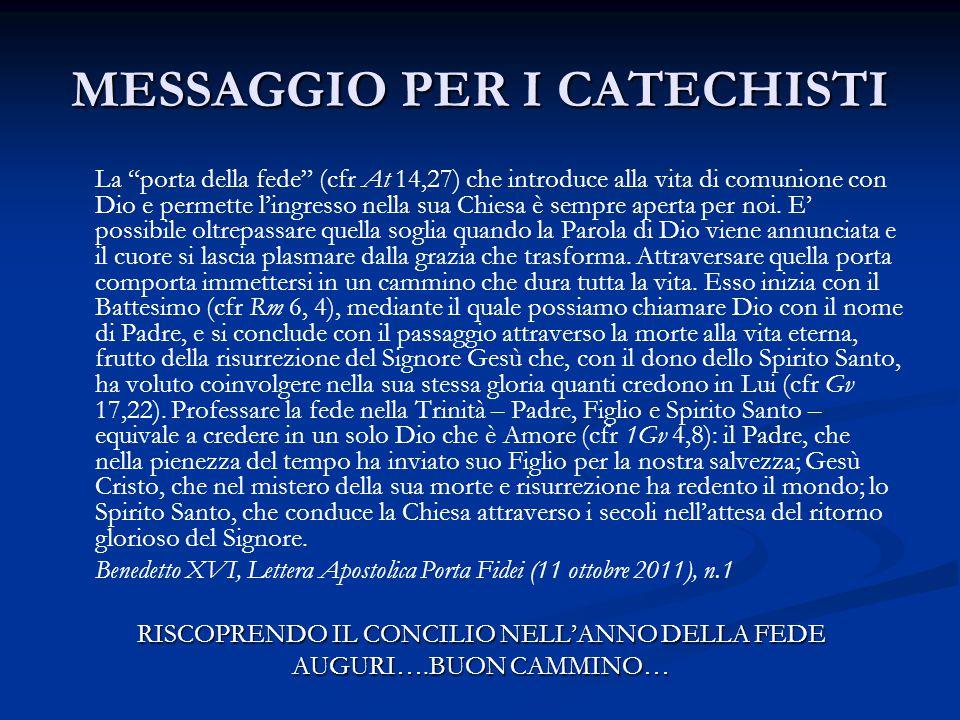 """MESSAGGIO PER I CATECHISTI La """"porta della fede"""" (cfr At 14,27) che introduce alla vita di comunione con Dio e permette l'ingresso nella sua Chiesa è"""