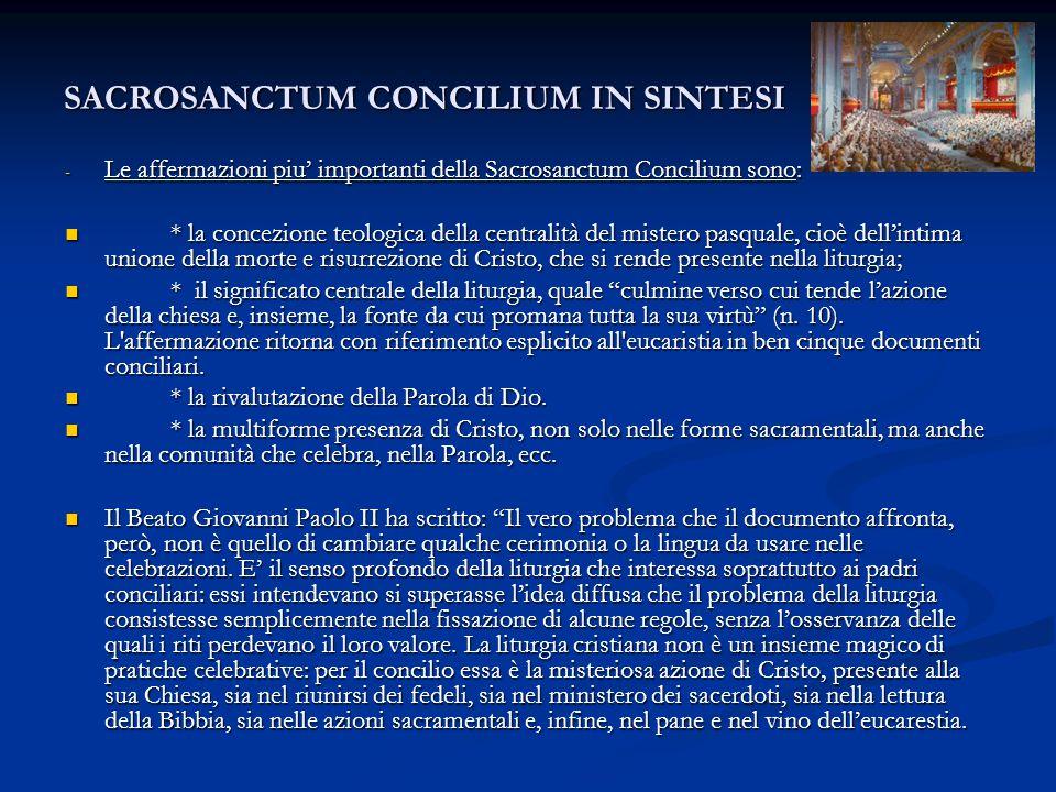 SACROSANCTUM CONCILIUM IN SINTESI - Le affermazioni piu' importanti della Sacrosanctum Concilium sono: * la concezione teologica della centralità del