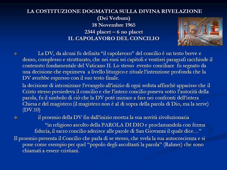 LA COSTITUZIONE DOGMATICA SULLA DIVINA RIVELAZIONE (Dei Verbum) 18 Novembre 1965 2344 placet – 6 no placet IL CAPOLAVORO DEL CONCILIO LA COSTITUZIONE