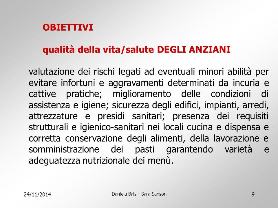 24/11/2014 Daniela Bais - Sara Sanson 9 OBIETTIVI qualità della vita/salute DEGLI ANZIANI valutazione dei rischi legati ad eventuali minori abilità pe