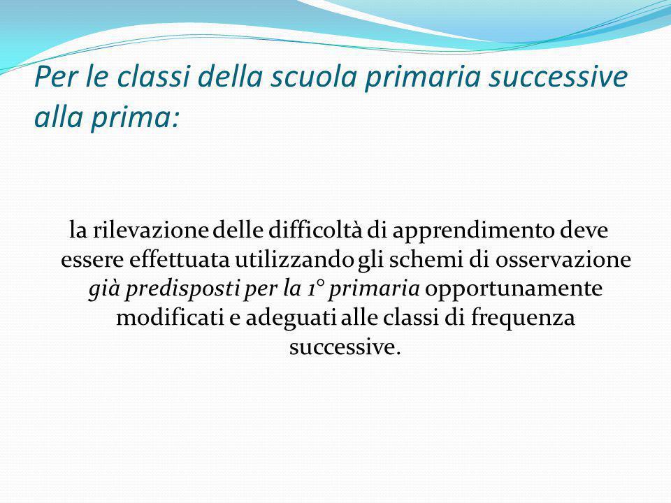 Per le classi della scuola primaria successive alla prima: la rilevazione delle difficoltà di apprendimento deve essere effettuata utilizzando gli sch