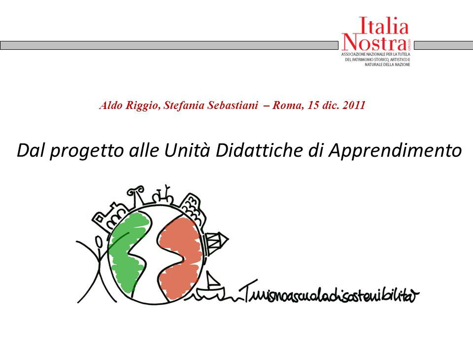 Aldo Riggio, Stefania Sebastiani – Roma, 15 dic. 2011 Dal progetto alle Unità Didattiche di Apprendimento