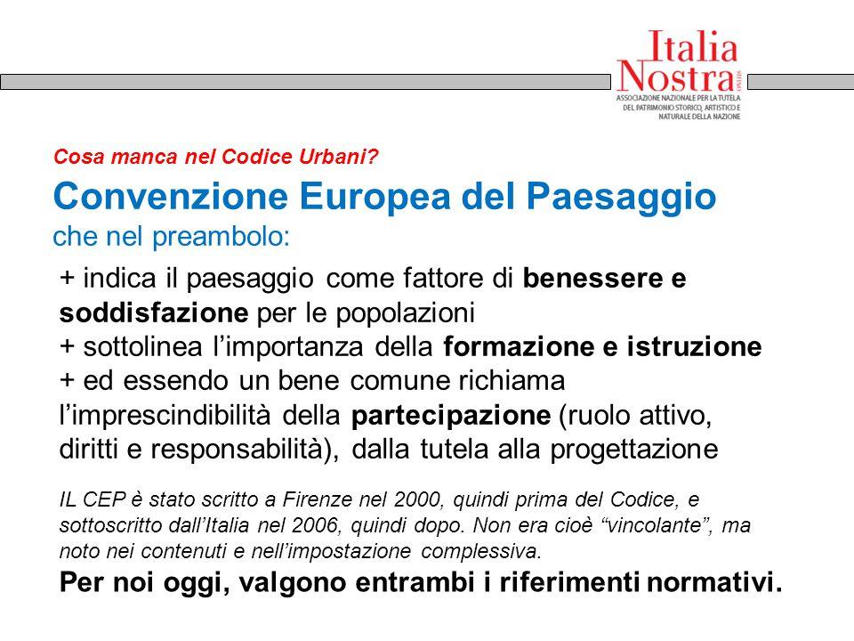 Convenzione Europea del Paesaggio che nel preambolo: + indica il paesaggio come fattore di benessere e soddisfazione per le popolazioni + sottolinea l
