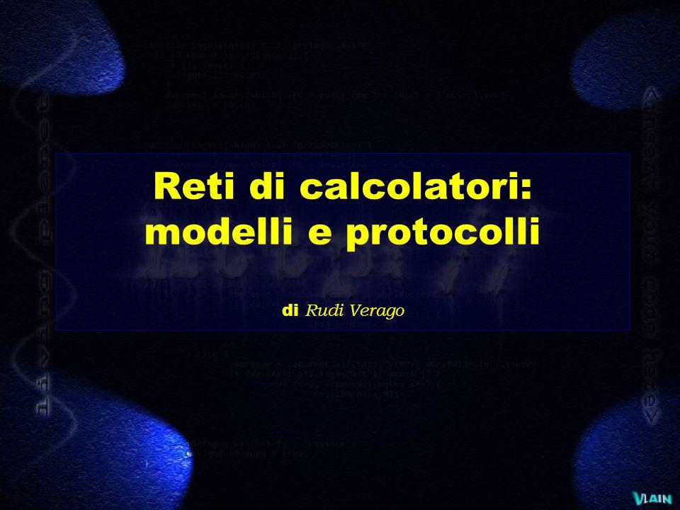 Reti di calcolatori: modelli e protocolli di R udi Verago