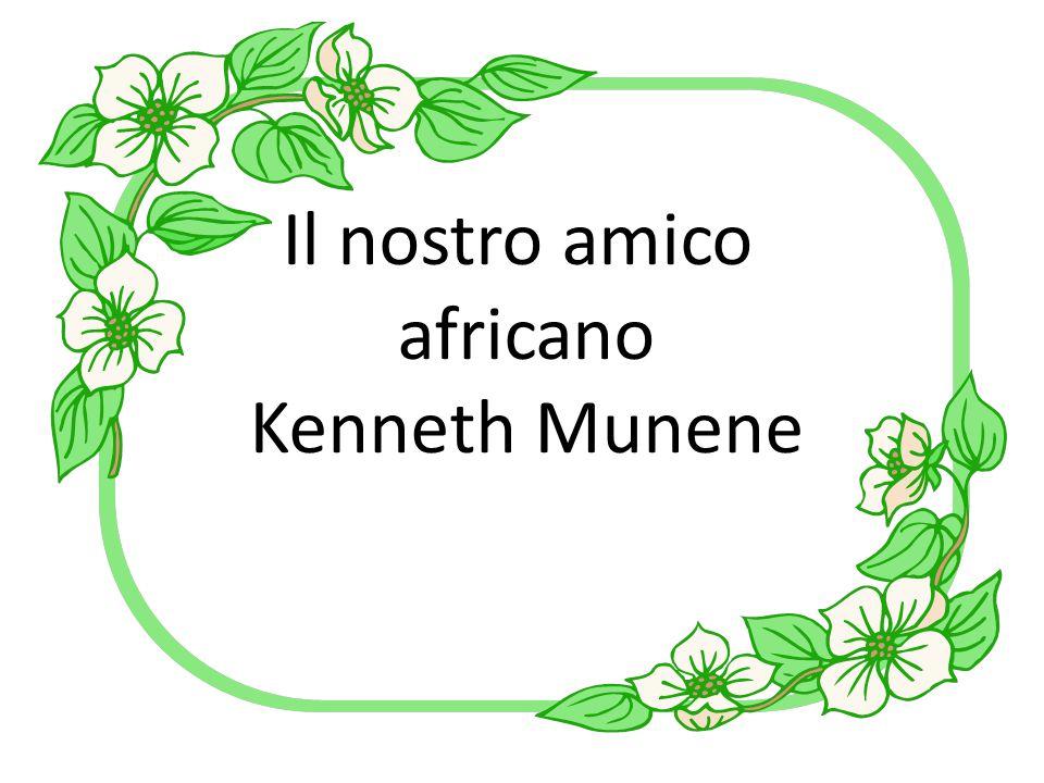 Il nostro amico africano Kenneth Munene